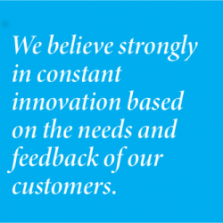 We believe strongly in constant innovation based on the needs and feedback of our customers.